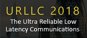 URLLC 2018 (The Ultra Reliable Low Latency Communications Conference)