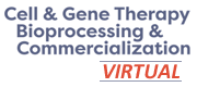 Cell & Gene Therapy Bioprocessing & Commercialization - Virtual