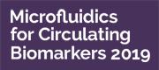 Microfluidics for Circulating Biomarkers Summit 2019